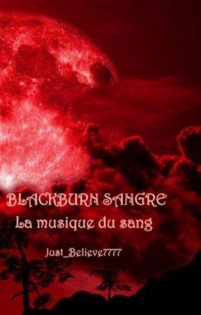 BLACKBURN SANGRE ( La musique du sang) by Just_Believe7777