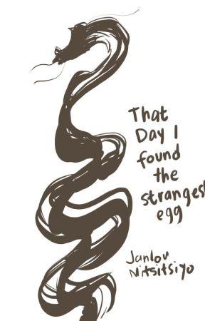 That Day I Found The Strangest Egg by JanlouMitsitsiyo