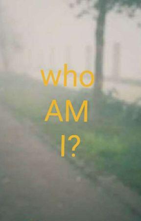 WHO AM I? by Genesisdebbarma
