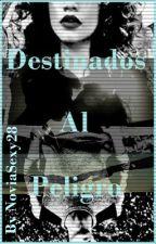 Destinados Al Peligro (En edicion/PAUSADA) by NoviaSexy28