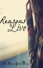 Reasons to Live | ✔ by HisBeautifulMess
