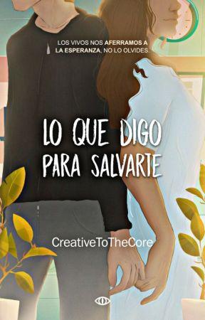 Lo que digo para salvarte by CreativeToTheCore
