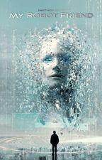 My Robot Friend - book 1✔️  | Haythem Maatouk by HaythemHMK