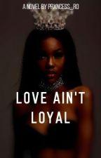 Love Ain't Loyal by NovelsByRo
