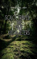 Solo Travel : The Five Kilometers by little_mafuyu