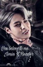 You Belong To Me {!Vampire!Jimin X Reader} by _yoongs_x