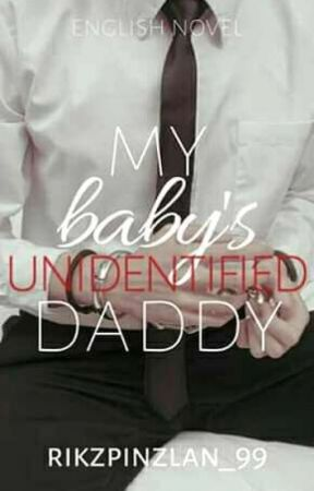 My Baby's Unidentified Daddy [EDITING!!!] by Rikzpinzlan_99
