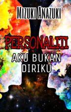 PERSONALITI : AKU BUKAN DIRIKU by Mizuki_Anazuki