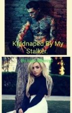 Kidnapped By My Stalker.  by RachelPercy0