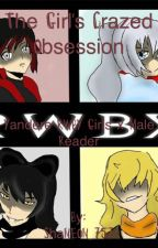 The Girls Crazed Obsession: Yandere RWBY Girls x Male Reader by ShaNEON_757