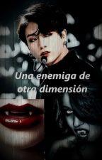 Una enemiga de otra dimensión *imagina con jungkook* by ZCatsuper11