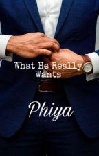 What He Really Wants by PhoebexGimbeeyaa