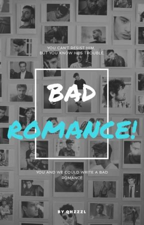 BAD ROMANCE! (On Hold) by qhzzzl