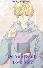 Do You Really Love Me? { Tamaki Suoh X Reader } by XxChappoxX311