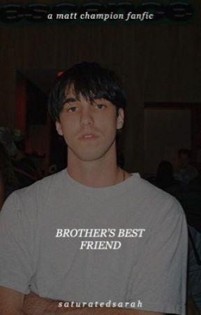 brother's best friend / matt champion by saturatedsarah