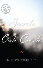 Secrets in Oak Creek by BirgitStubblefield