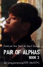 Pair of Alphas Book 2   One Shots & Short Stories by jungjoonyoung5555