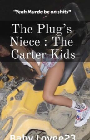 The plug's Niece: The Carter's Kids  by BabyLovee23