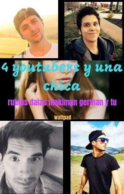 4 Youtubers Y 1 Chica Rubius Mangel Makiman Dalas Y Yo Rubius Wattpad