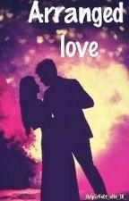 ARRANGED LOVE ✅ (Hinglish)  by SparklingSunshine01