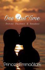 One Last Time // Peter Parker X Reader by PrincessEmmaStark