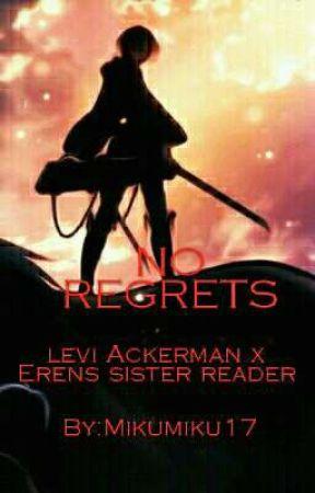 NO REGRETS.... (Levi X Erens sister reader) by Mikumiku17