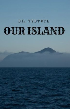 OUR ISLAND✔️ by tvdtwtl