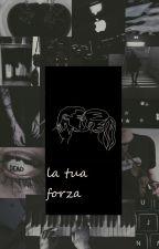 la tua forza by KarelitaGst