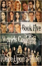 Worlds Colliding (Once Upon a Time) Book Five by heartofice97