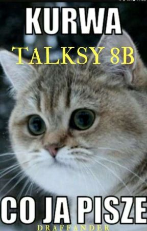 Talksy 8b - czyli jak straciłam swoją mądrość by Draffander