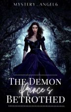 The Demon Prince's Betrothed | SLOW UPDATES by Mystery_Angel6