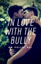 In Love With The Bully {DISCONTINUED} by Polite_Boi