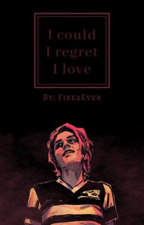 I could I regret I love |FrErard| by Fire4Ever