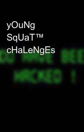 yOuNg SqUaT™ cHaLeNgEs by RandomRandomness2005