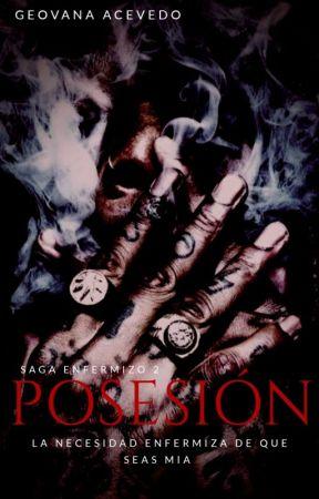 POSESIÓN [Saga Enfermizo #2] by Giovanna20001