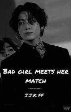 Bad Girl Meets her Match.. JJK FF by jillianeerbas
