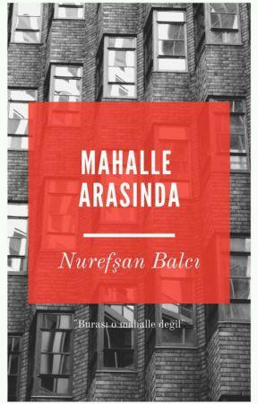 MAHALLE ARASINDA (Tamamlandı) #wattys2021 by nurefsanbalcii
