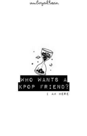 Who wants kpop frens? by unloyalbean