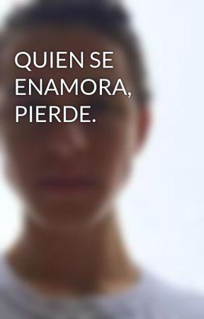 QUIEN SE ENAMORA, PIERDE. by SoyNashGrier