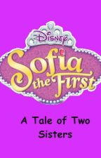Sofia the First: A Tale of Two Sisters by DaisyMontano