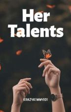 Her Talents by krazykimmy101