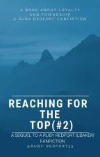 REACHING FOR THE TOP - A RUBY REDFORT (LBAKER) FANFICTION #2 by ruby-redfort33