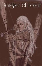 Daughter Of Lórien (LotR Fanfic) • Book 1 • by warriorofmirkwood