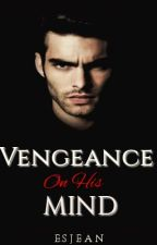Vengeance On His Mind (A Mafia Romance/BWWM) by ESjean