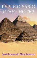 Pepi e o sábio Ptah-Hotep, uma aventura pelo pensamento egípcio. by Luckas92