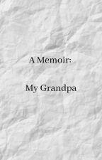A Memoir: My Grandpa by MiniMoxx