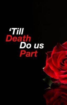 'Till death do us apart by unwanted_monique