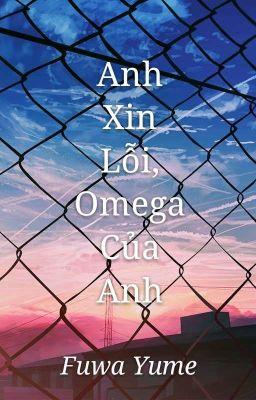 Đọc truyện [Yaoi Truyện Chữ - ABO] Anh xin lỗi, omega của anh.
