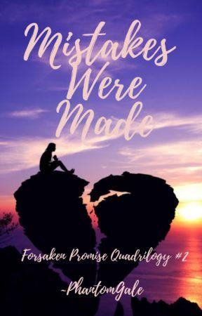 Mistakes Were Made (Forsaken Promise Quadrilogy #2) by PhantomGale