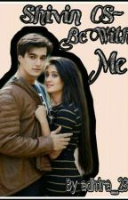 Be With Me (Shivin OS) by adhira_23